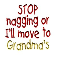 stop nagging or i'll move to grandma's machine embroidery grandparent embroidery art pes hus dst needle passion embroidery npe